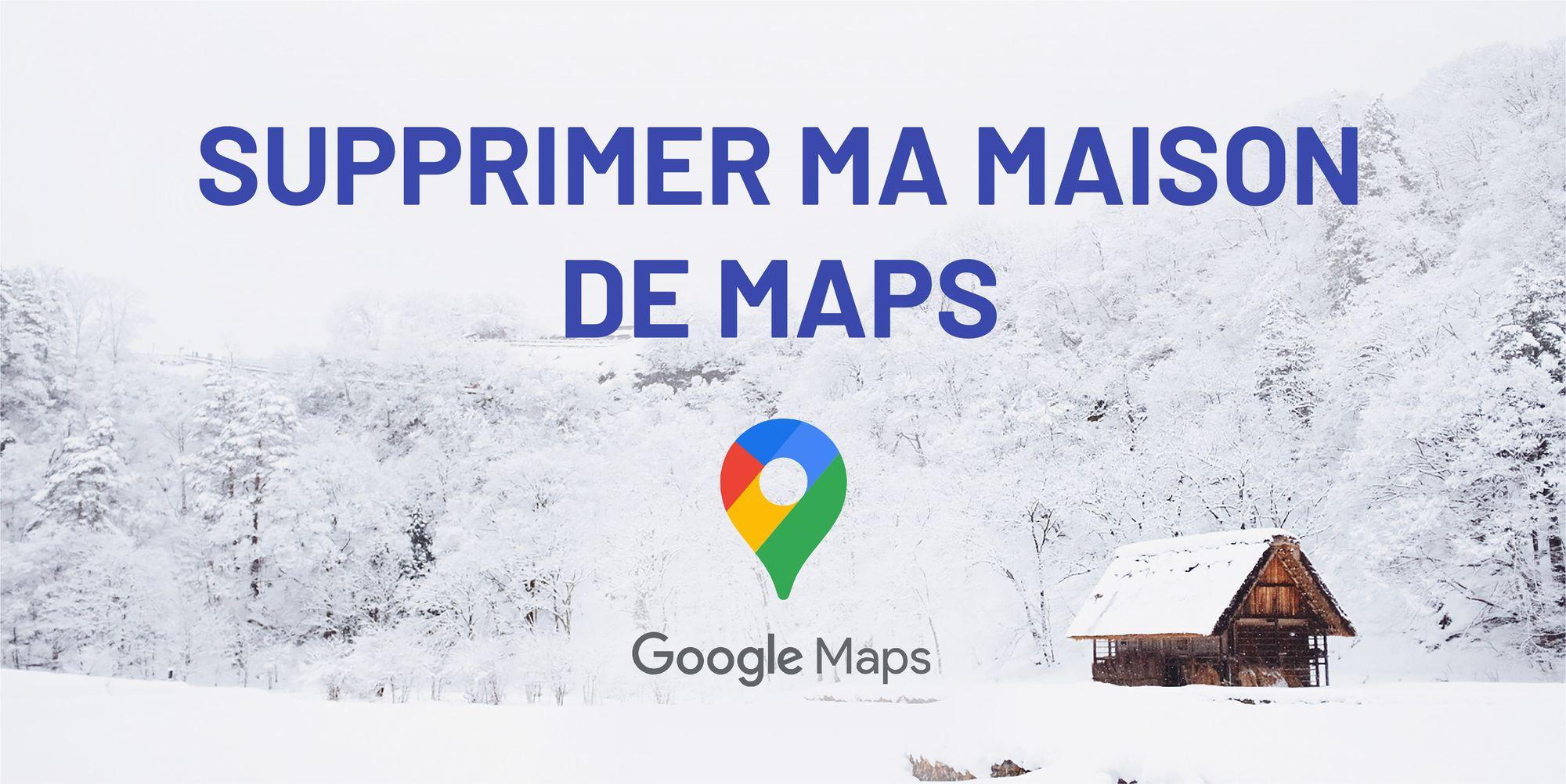 supprimer ma maison google maps